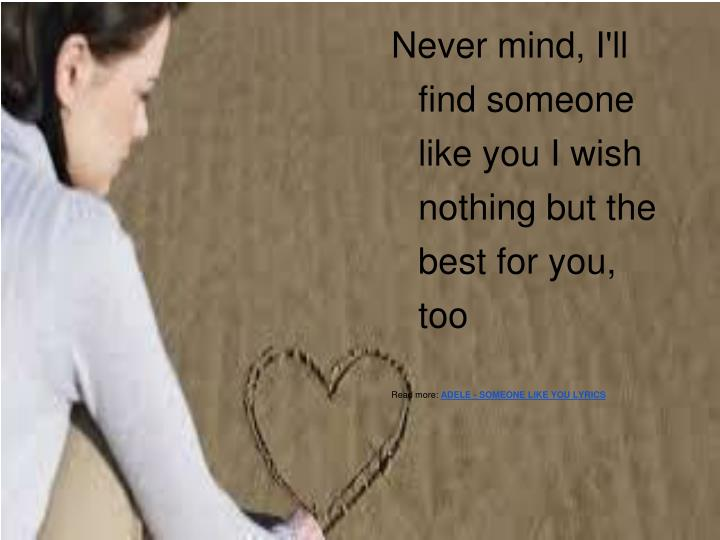 I Will Never Find Someone Like You Lyrics - gaurani almightywind info