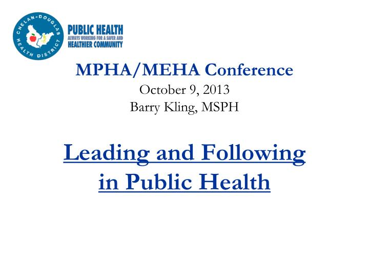 mpha meha conference october 9 2013 barry kling msph leading and following in public health n.