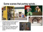 some scenes that portray spirals