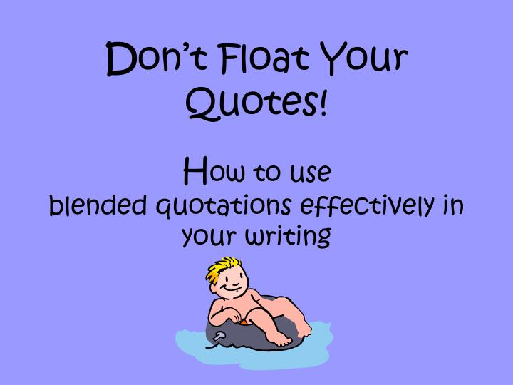 d on t float your quotes h ow to use blended quotations effectively in your writing n.