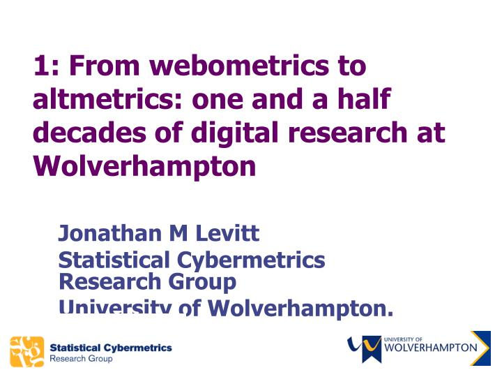 1 from webometrics to altmetrics one and a half decades of digital research at wolverhampton