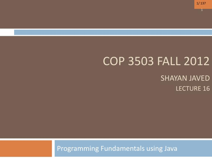 cop 3503 fall 2012 shayan javed lecture 16 n.