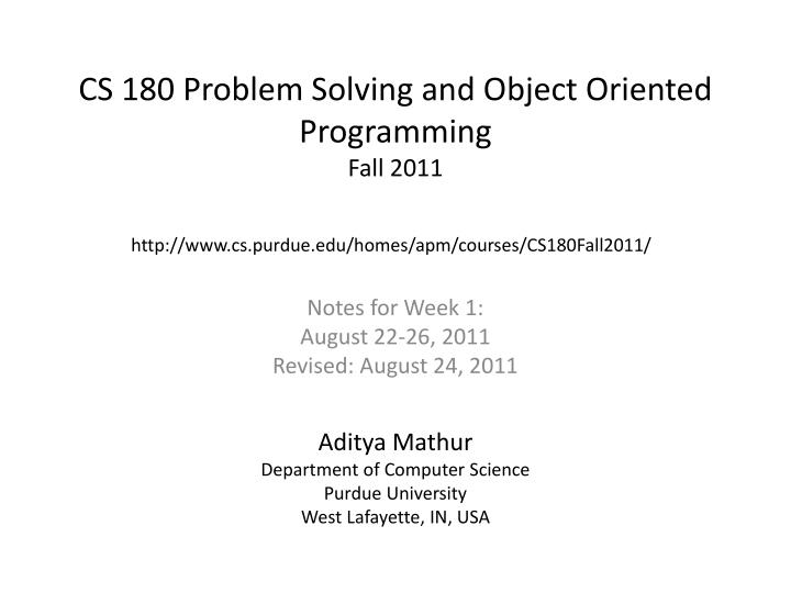 cs 180 problem solving and object oriented programming fall 2011 n.