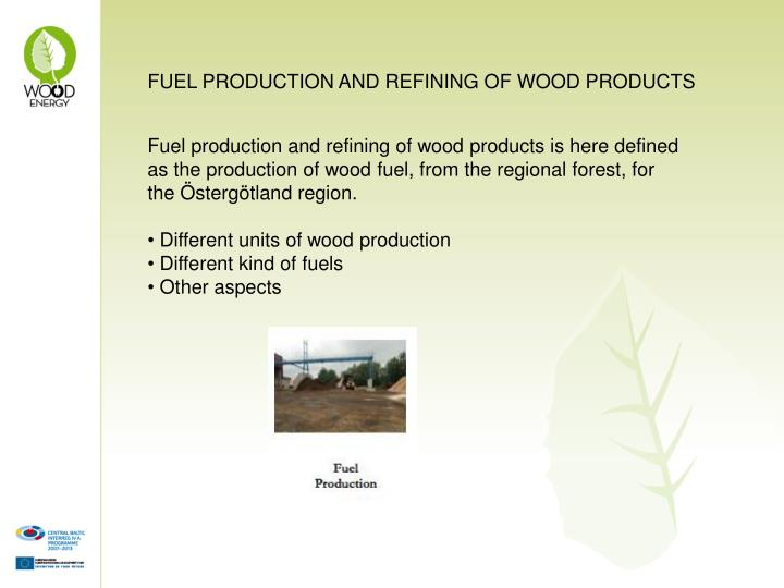 FUEL PRODUCTION AND REFINING OF WOOD PRODUCTS