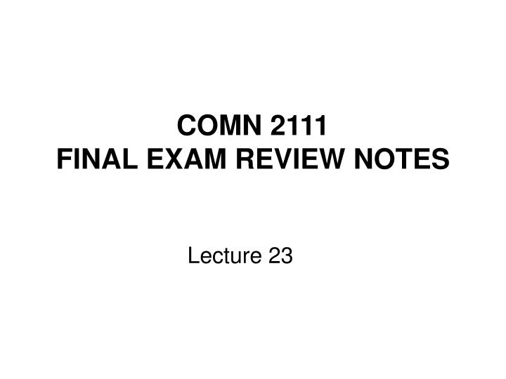comn 2111 final exam review notes n.