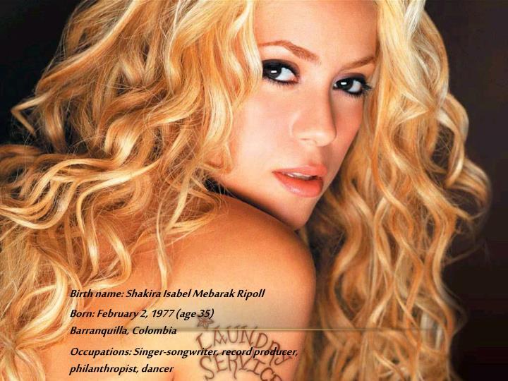 Birth name: Shakira Isabel Mebarak Ripoll