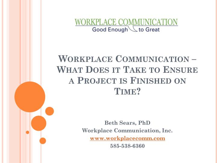 workplace communication what does it take to ensure a project is finished on time n.