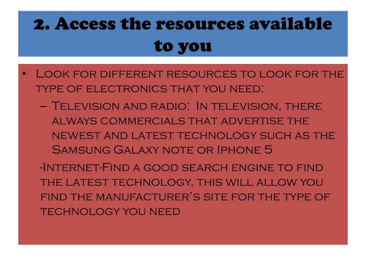 2. Access the resources available to you