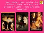 many movies that involve the catholic church have bits and pieces of latin here are some examples