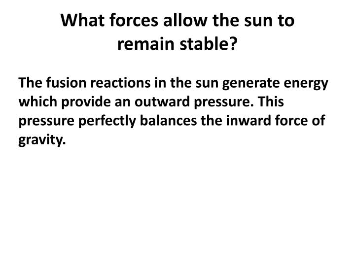 What forces allow the sun to remain stable?