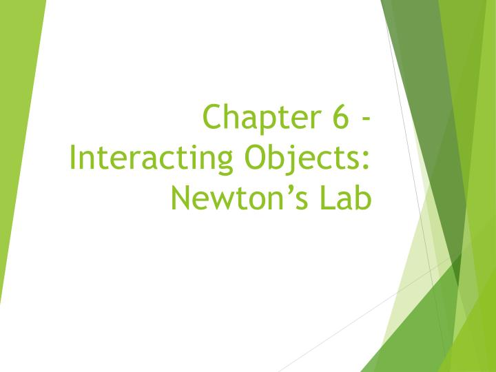 Chapter 6 interacting objects newton s lab