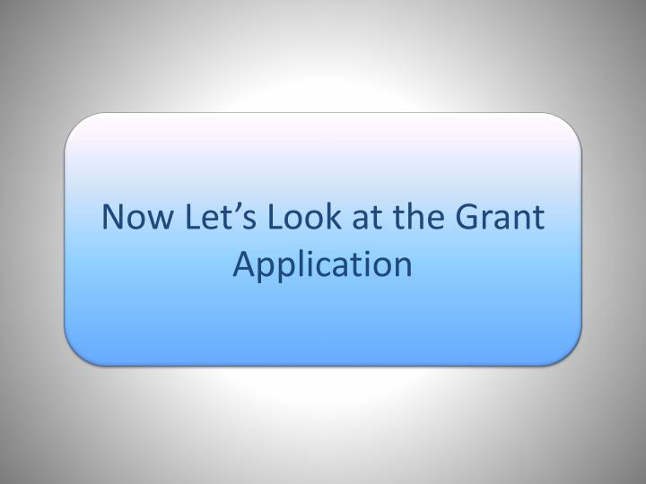 Now Let's Look at the Grant Application