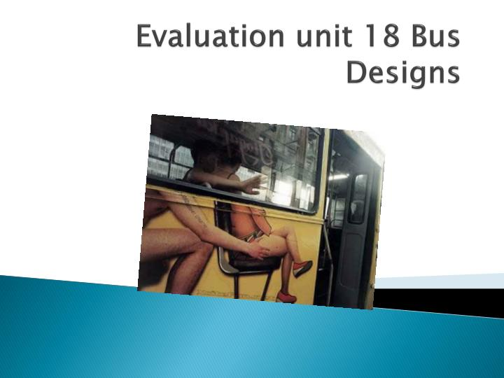Evaluation unit 18 bus designs