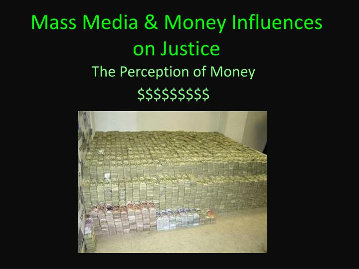 mass media money influences on justice n.