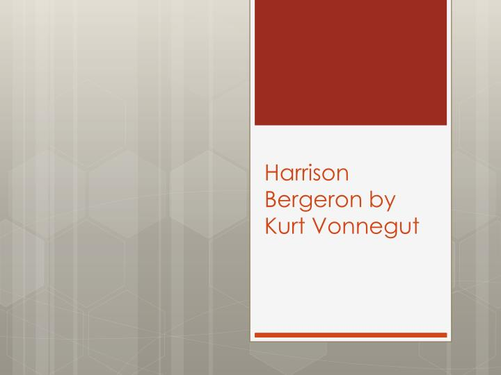social equality in harrison bergeron a short story by kurt vonnegut The story product page equality rain social equality slaughterhouse five by kurt vonnegut is harrison bergeron by kurt vonnegut, a short story taking.