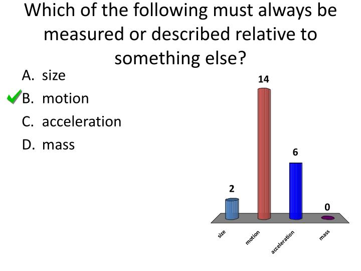 which of the following must always be measured or described relative to something else n.