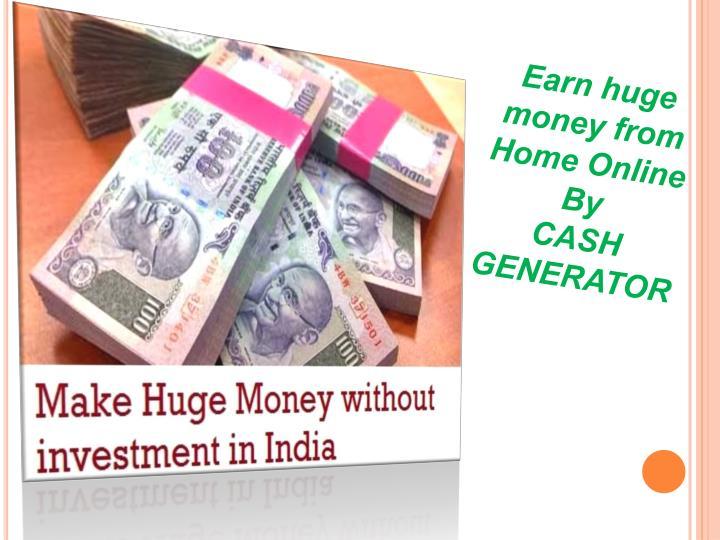Earn huge       money from Home Online