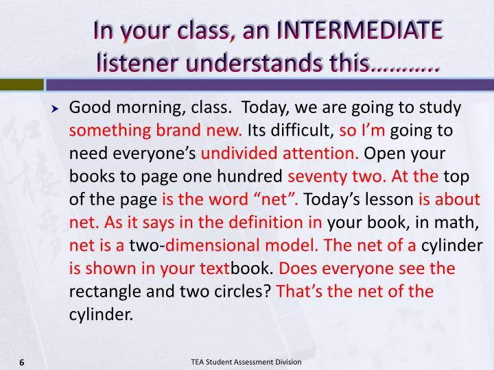 In your class, an INTERMEDIATE listener understands this………..