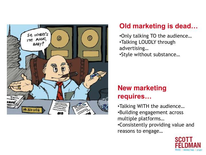 Old marketing is dead…