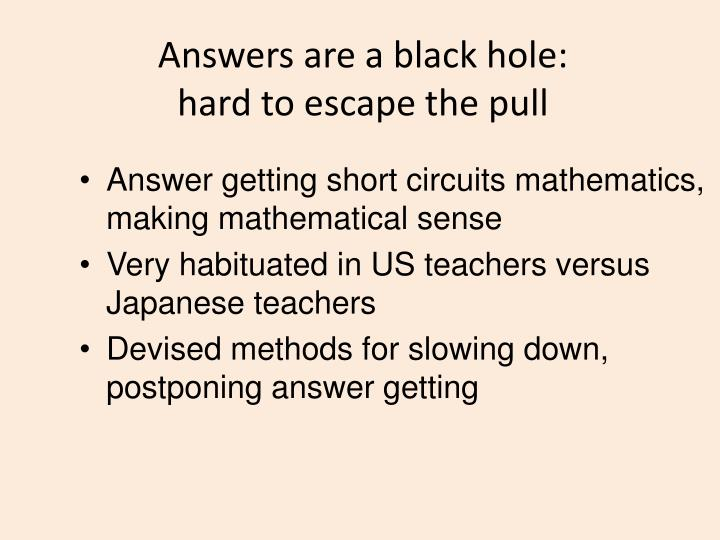 Answers are a black hole: