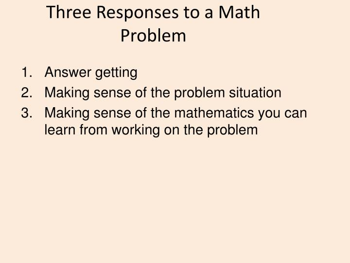 Three Responses to a Math Problem