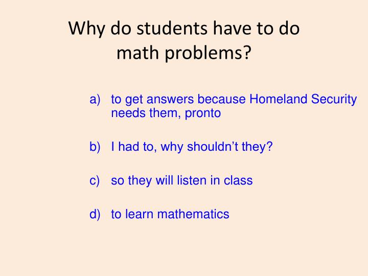 Why do students have to do math problems?