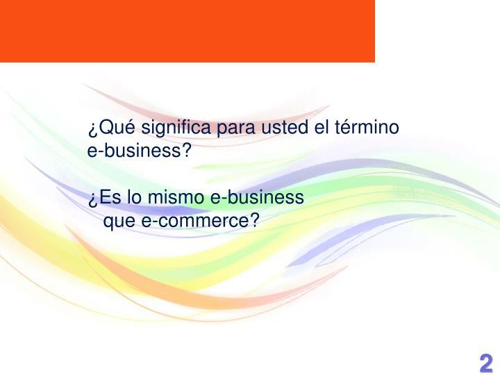 Qu significa para usted el t rmino e business es lo mismo e business que e commerce