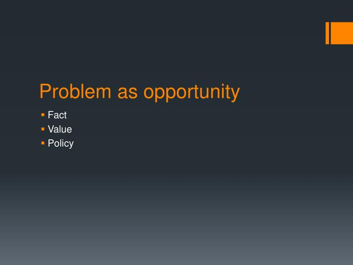 Problem as opportunity
