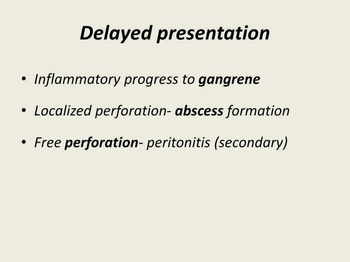 Delayed presentation