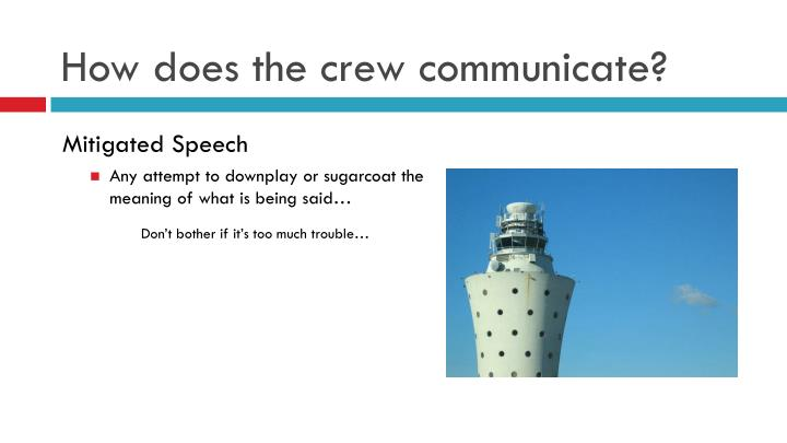 How does the crew communicate?