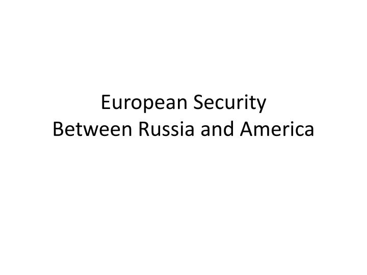 european security between russia and america n.