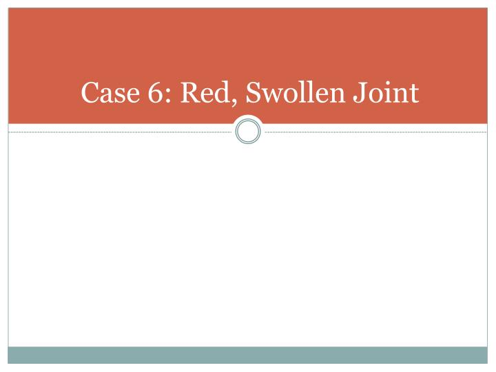 Case 6: Red, Swollen Joint