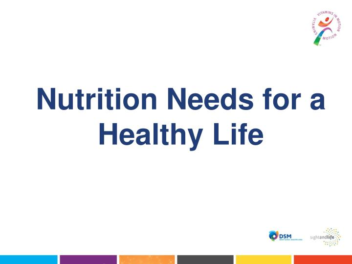 Nutrition needs for a healthy life