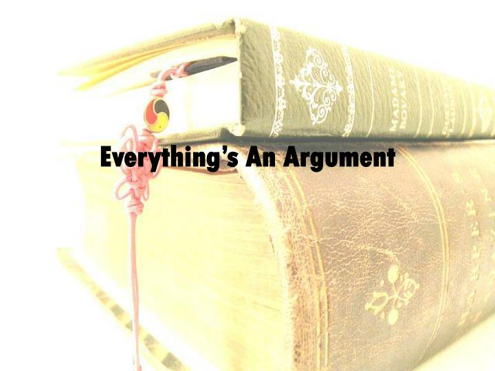 Everything s an argument