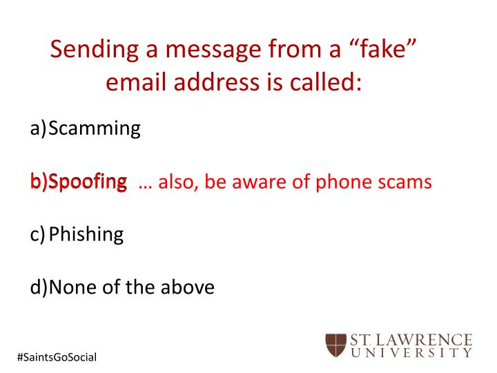 Sending a message from a fake email address is called