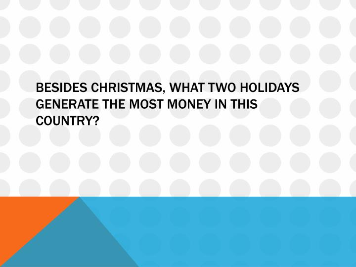 besides christmas what two holidays generate the most money in this country n.