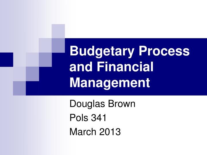 Budgetary process and financial management
