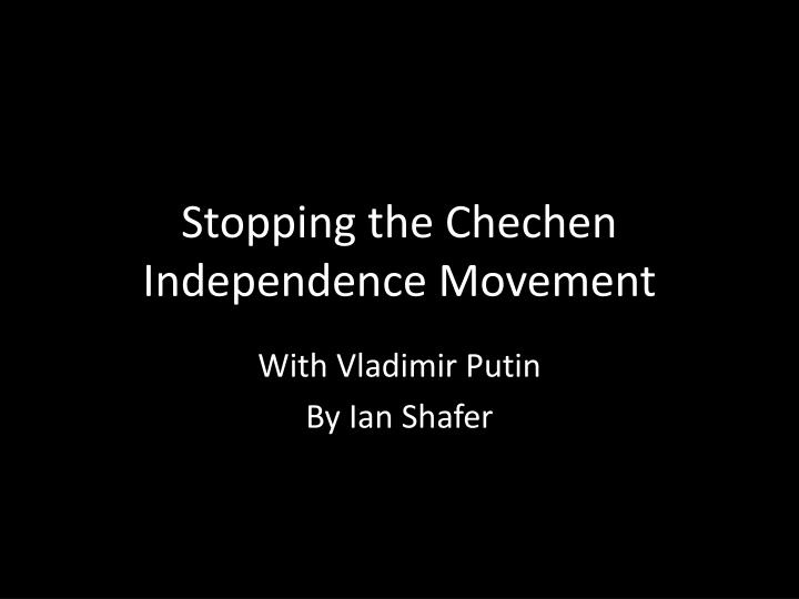 stopping the chechen independence movement n.