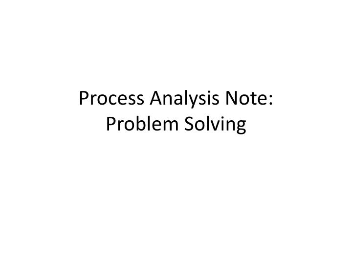 process analysis note problem solving n.