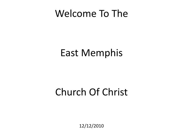 welcome to the east memphis church of christ 12 12 2010 n.