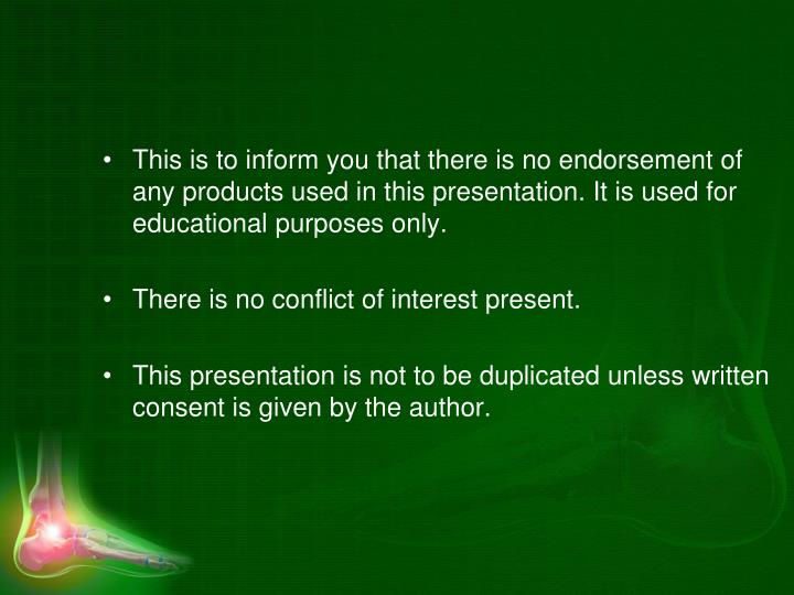 This is to inform you that there is no endorsement of any products used in this presentation. It is ...