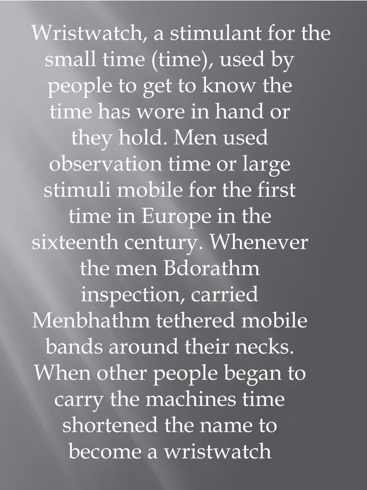 Wristwatch, a stimulant for the small time (time), used by people to get to know the time has wore i...