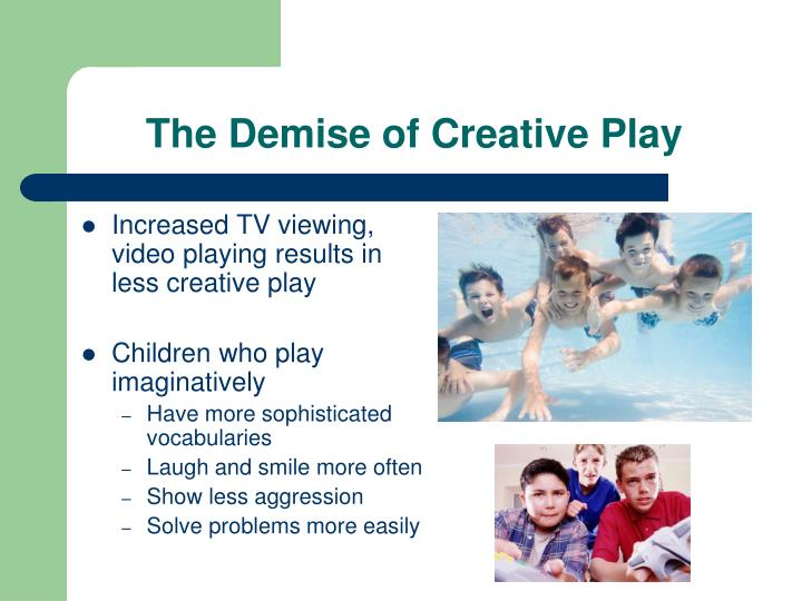 The Demise of Creative Play