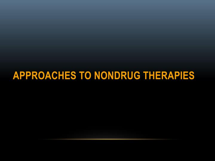 Approaches to Nondrug Therapies