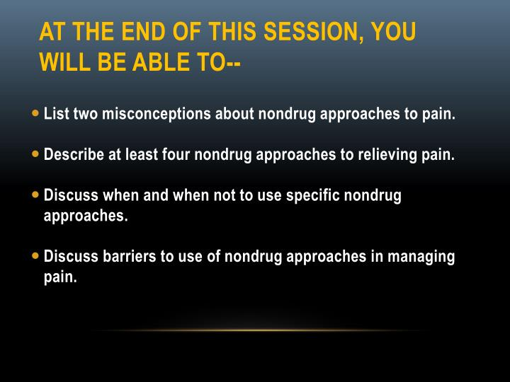 At the end of this session you will be able to