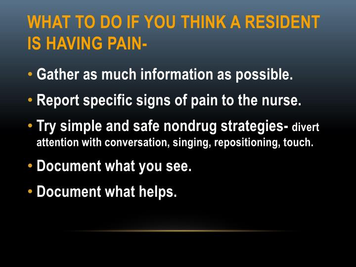 What to do if you think a resident is having pain-