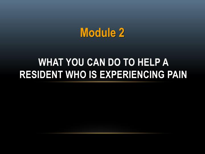 What you can do to help a resident who is experiencing pain