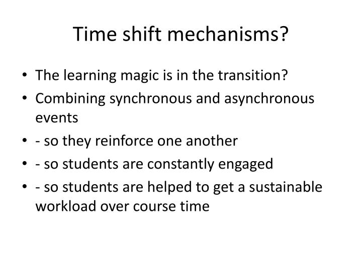 Time shift mechanisms?