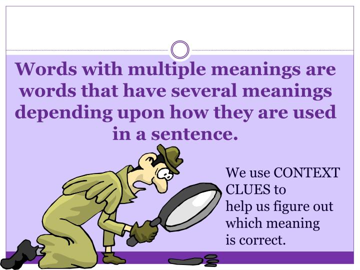 Words with multiple meanings are words that have several meanings depending upon how they are used i...