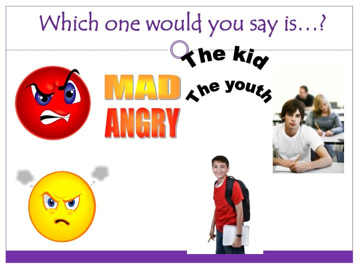 Which one would you say is…?